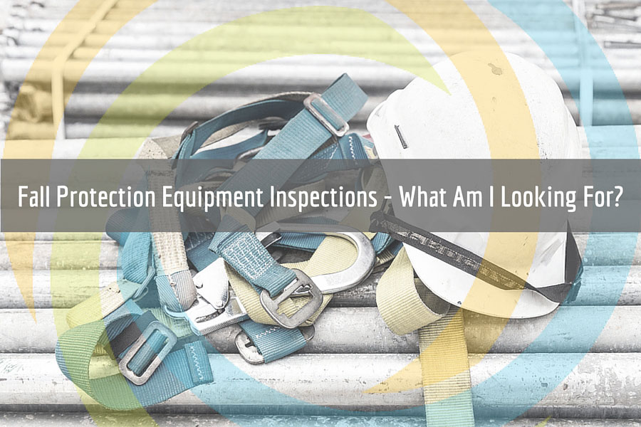 Fall Protection Equipment Inspections-What Am I Looking For