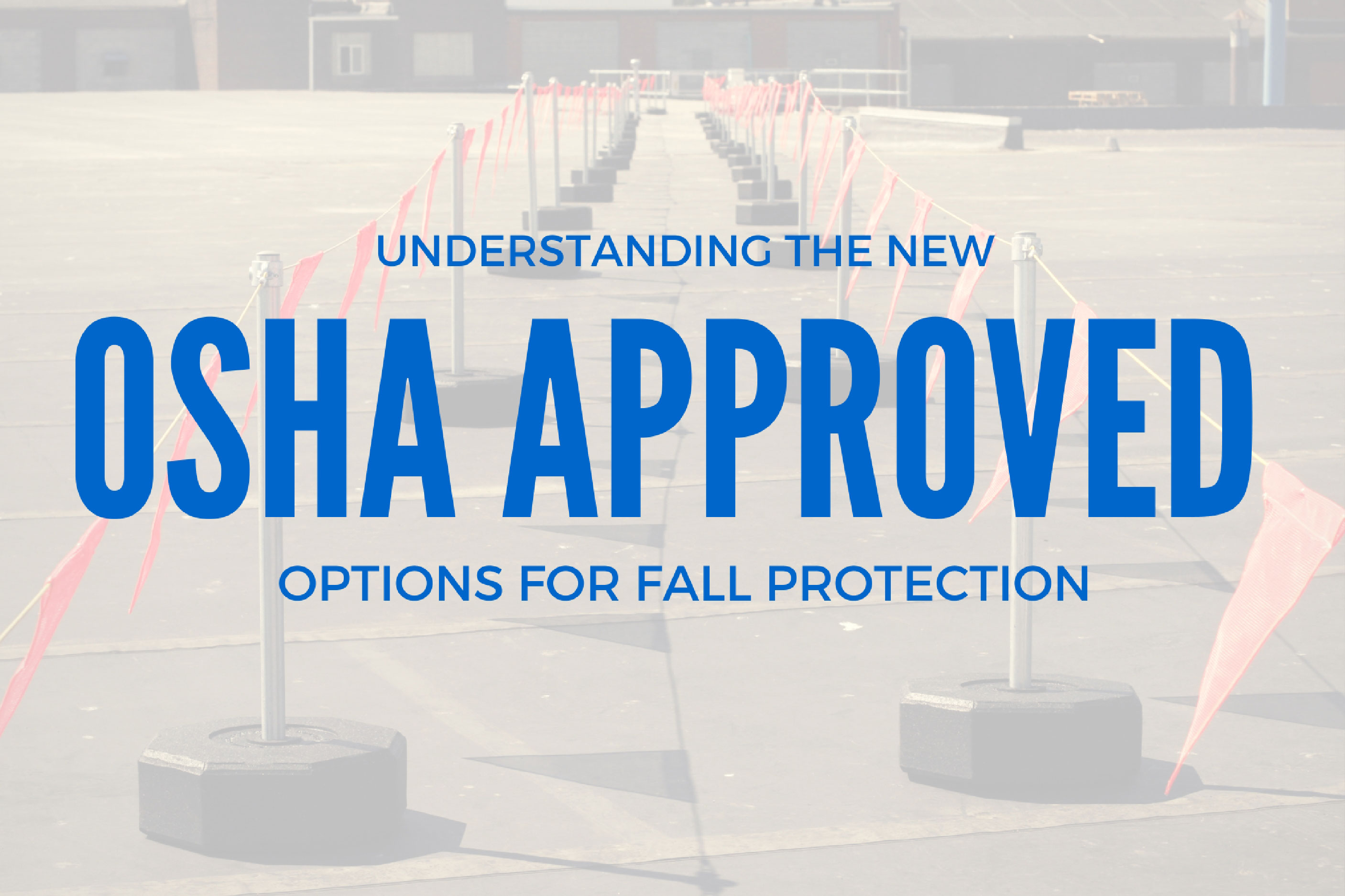 Understanding the New OSHA Approved Options for Fall Protection