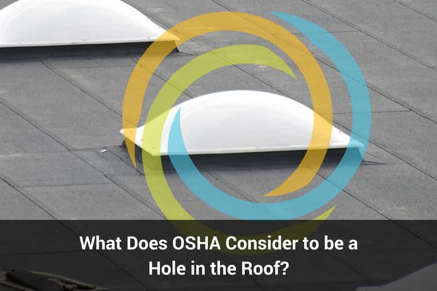 What Does OSHA Consider to be a Hole in the Roof? - Fall Protection Blog