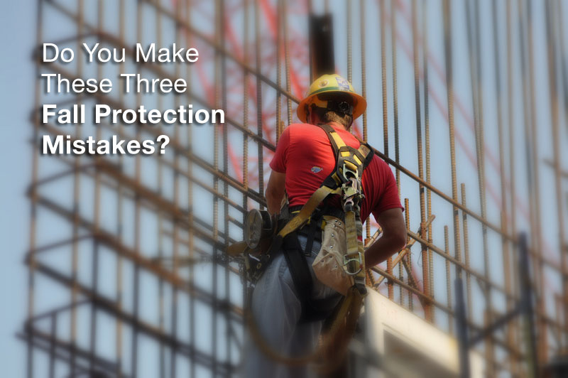 Do You Make These Three Fall Protection Mistakes Fall