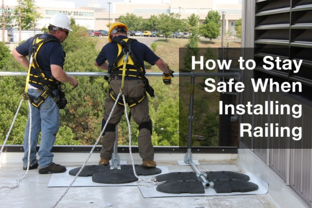 How To Stay Safe When Installing Railing Fall Protection